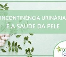 Incontinência Urinária e a Saúde da Pele